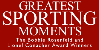 Greatest Sporting Moments - The Lionel Conacher and Bobbie Rosenfeld Winners
